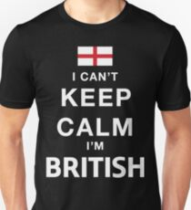I Can't Keep Calm. I'm British. Unisex T-Shirt