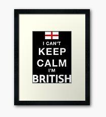 I Can't Keep Calm. I'm British. Framed Print