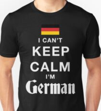 I Can't Keep Calm. I'm German. Unisex T-Shirt