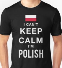 I Can't Keep Calm. I'm Polish. Unisex T-Shirt