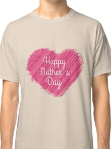 Happy Mother's Day heart Classic T-Shirt