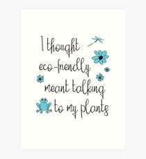 Funny Environmental Design - I Thought Eco-Friendly Meant Talking to my Plants  Art Print