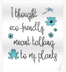 Funny Environmental Design - I Thought Eco-Friendly Meant Talking to my Plants  Poster