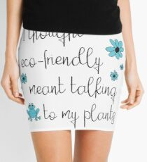 Funny Environmental Design - I Thought Eco-Friendly Meant Talking to my Plants  Mini Skirt
