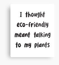 Funny I Thought Eco-Friendly Meant Talking to my Plants - Funny environmental Metal Print
