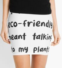 Funny I Thought Eco-Friendly Meant Talking to my Plants - Funny environmental Mini Skirt