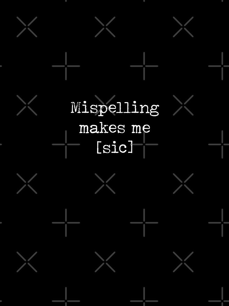 Mispelling me hace [Sic] de teesaurus