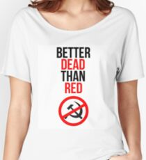 Better Dead than Red Anti-communist Anti-communism Women's Relaxed Fit T-Shirt