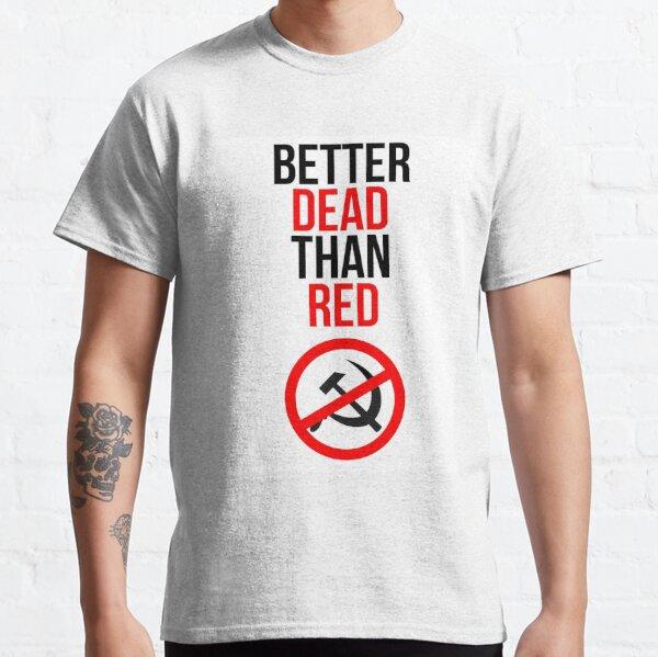 Mejor muerto que rojo Anticomunista anticomunista Camiseta clásica
