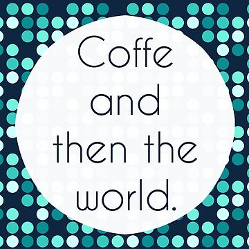 """Coffee and then the World"" - Fresh, Brew, Hot, Drink,World, Global, Domination, Hostile, Takeover, Take, Over, Quote, Typography, Silly, Humor, Funny, Fun, Hilarious, Humorous    by CanisPicta"