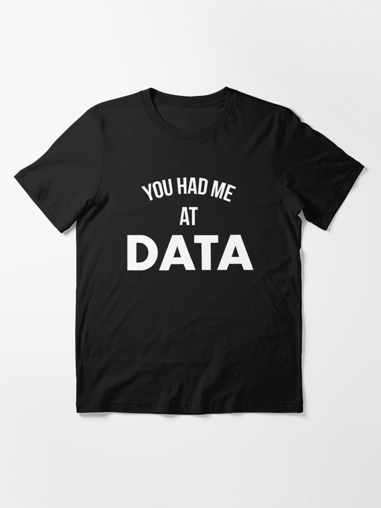 Alternate view of You Had Me At Data Essential T-Shirt