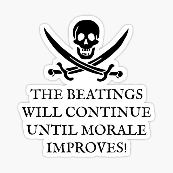 Skull and Crossbones Pirates Life - The Beatings Will Continue Until Morale Improves! Sticker