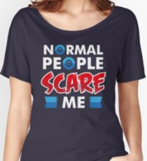 Normal People Scare Me T-Shirt - Funny Nerdy Statement Slogan Quote Tee Gift Women's Relaxed Fit T-Shirt