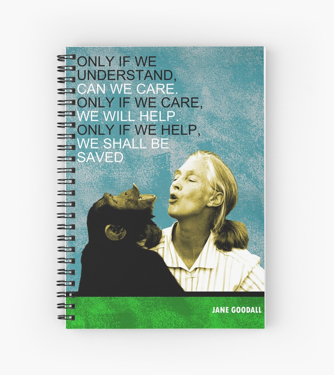 """Jane Goodall Quotes: """"Jane Goodall Quote"""" Spiral Notebooks By Pahleeloola"""