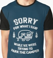 Sorry for what I said while we tried to park the camper Graphic T-Shirt