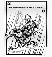"""The Ground is My Ocean..."" Poster"