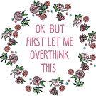 «Ok, pero primero déjame pensar demasiado» de MayaTauber