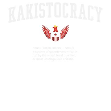 Funny Trump Eagle US Kakistocracy Definition Shirt - Politics Tee USA elections Government Satire. by T-Heroes
