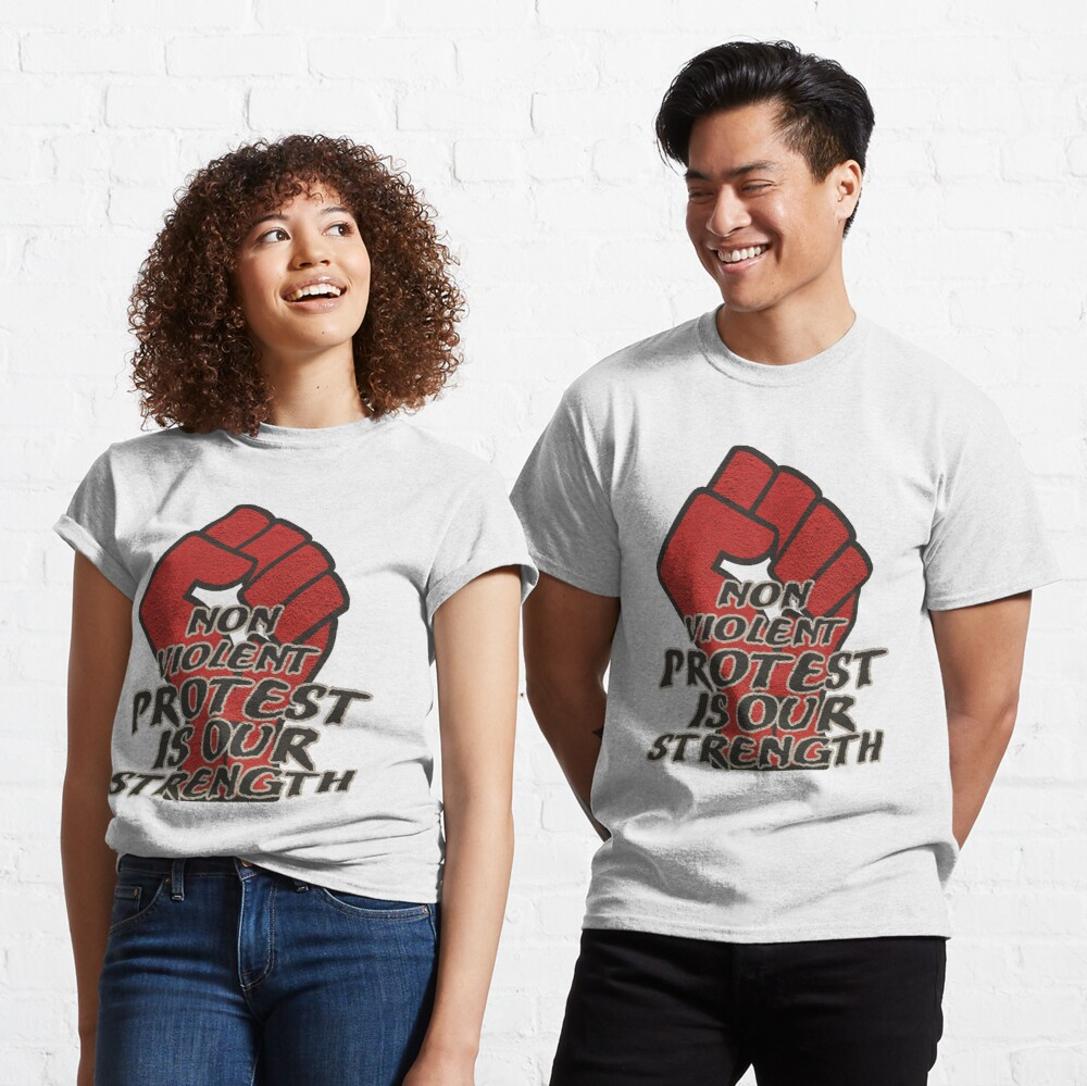 Non Violent Protest is our strength Classic T-Shirt