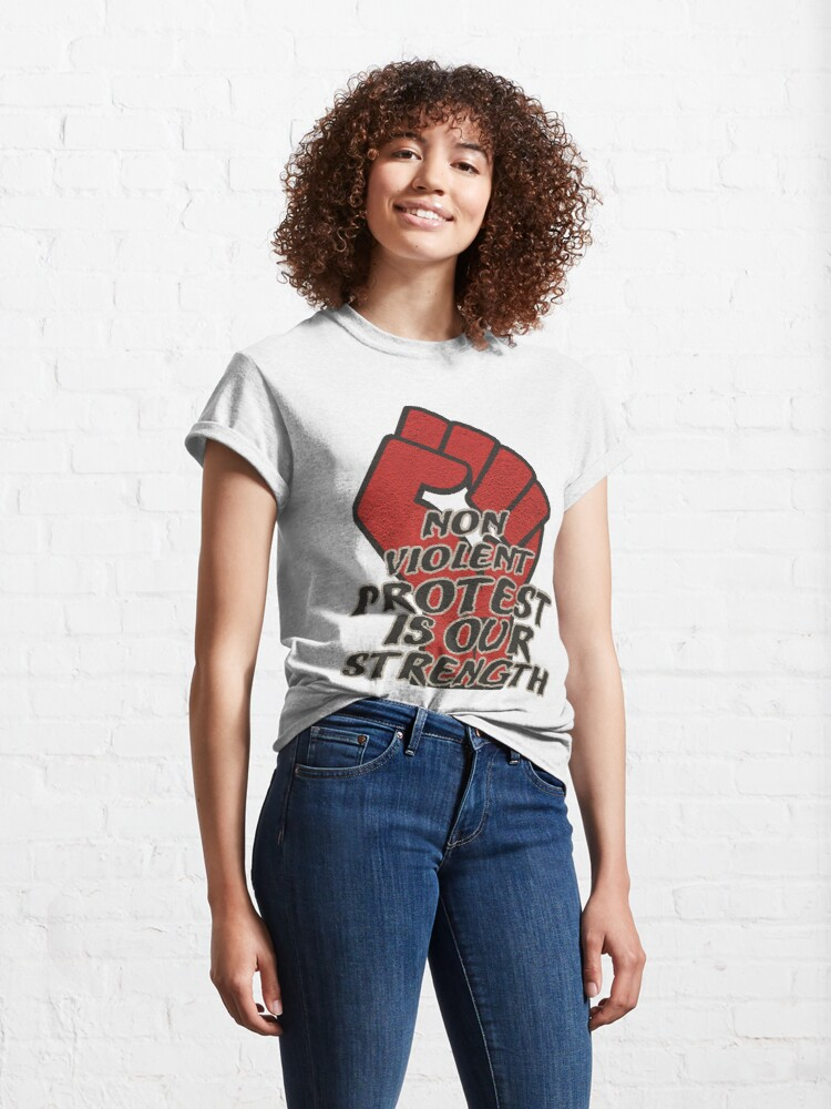 Alternate view of Non Violent Protest is our strength Classic T-Shirt