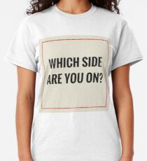 Which Side Are You On Classic T-Shirt