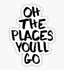 Oh The Places You'll Go _ Wanderlust Traveler Sticker