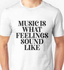 Music Is What Feelings Sound - Great For Musician Music Unisex T-Shirt