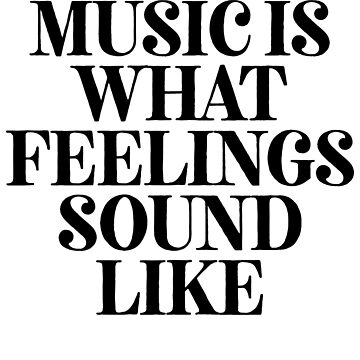 Music Is What Feelings Sound - Great For Musician Music by ShieldApparel