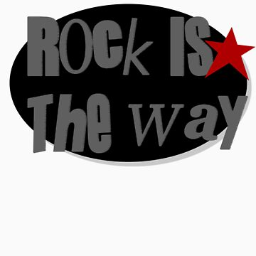 Rock Is The Way by EDesign