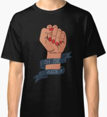 Si Se Puede Protest Resist March Political Design Classic T-Shirt