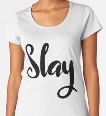 Slay : Motivation Mindset Women's Premium T-Shirt