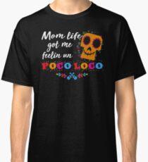 Mom-life-got-me-feelin-un-poco-loco Classic T-Shirt