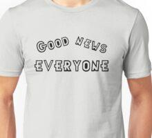 Good news Everyone Unisex T-Shirt