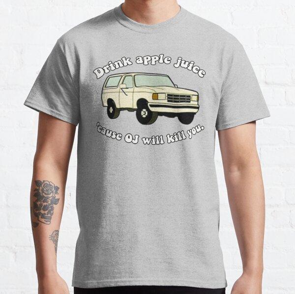 Drink-apple-Juice-Cause-OJ-will-kill-you Classic T-Shirt