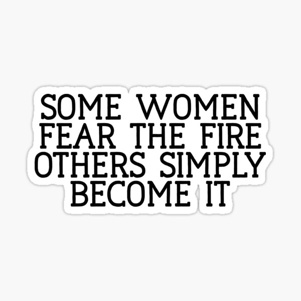 Some Women Fear The Fire Others Simple : Feminist Power Sticker