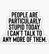 People Are Particularly - Sarcastic Joke Sticker