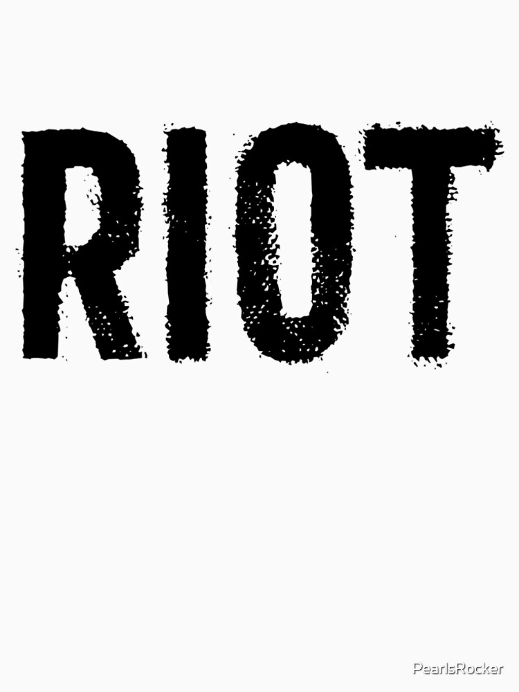 Riot Distressed For Anarchy Sarcastic by PearlsRocker