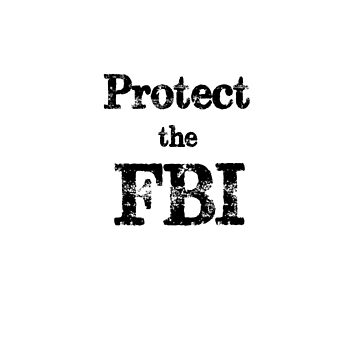 Protect The FBI Anti Trump Shirt & Other Gear  by Greenguy79