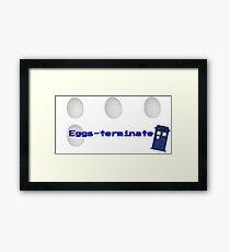 Eggs eggs eggs eggs terminate Framed Print