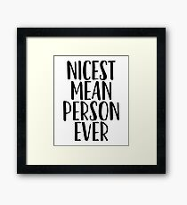 Nicest Mean Person Ever / Sarcastic Jokes Framed Print