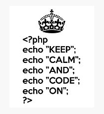 Keep Calm And Code On PHP - Coder Programmer Photographic Print