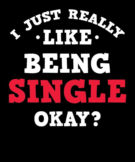 \'I Just Really Like Being Single Funny Dating Quote T Shirt\' Poster by  allsortsmarket