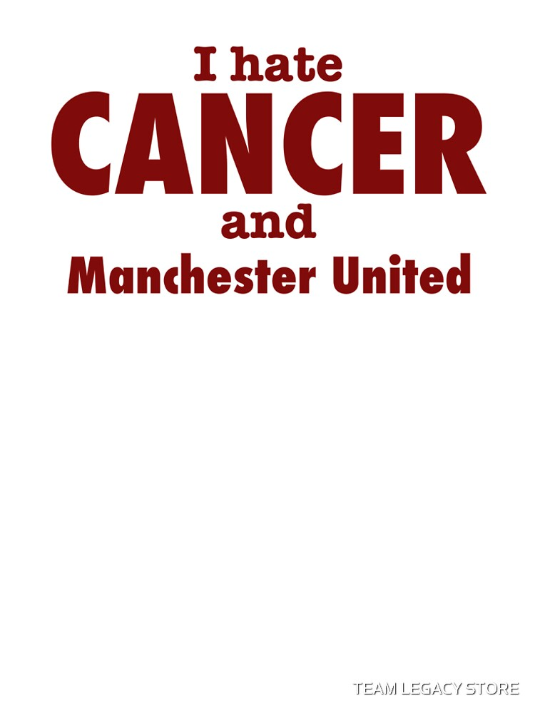 I hate CANCER and Manchester United