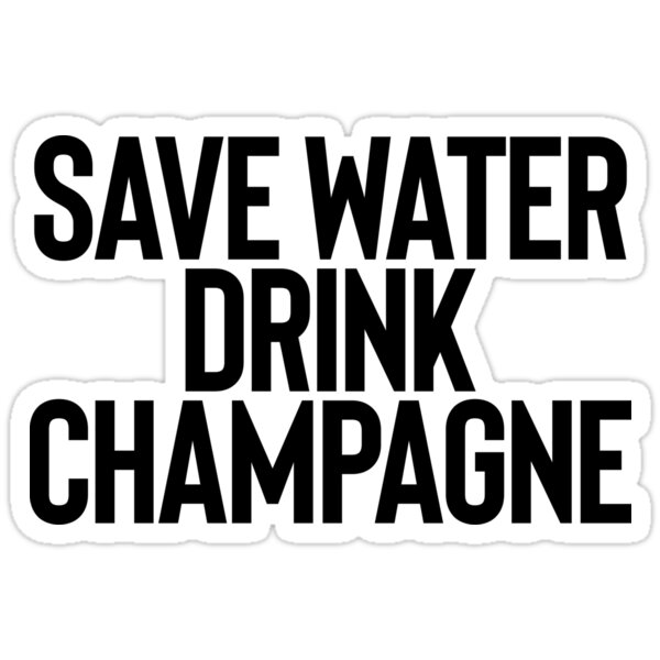 Save Water Drink Champagne _ Alcohol Weed Drinker
