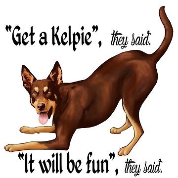 Get a Kelpie - it will be fun! by Kestrelle