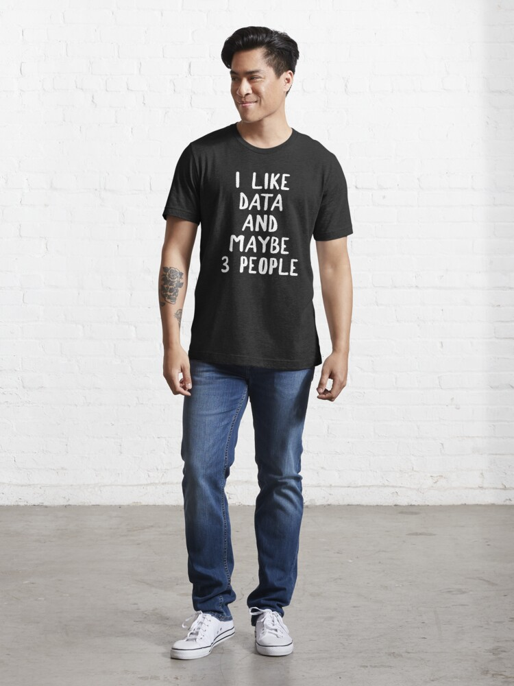 Alternate view of I Like Data And Maybe 3 People Essential T-Shirt