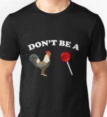 Don't be a cock sucker Unisex T-Shirt