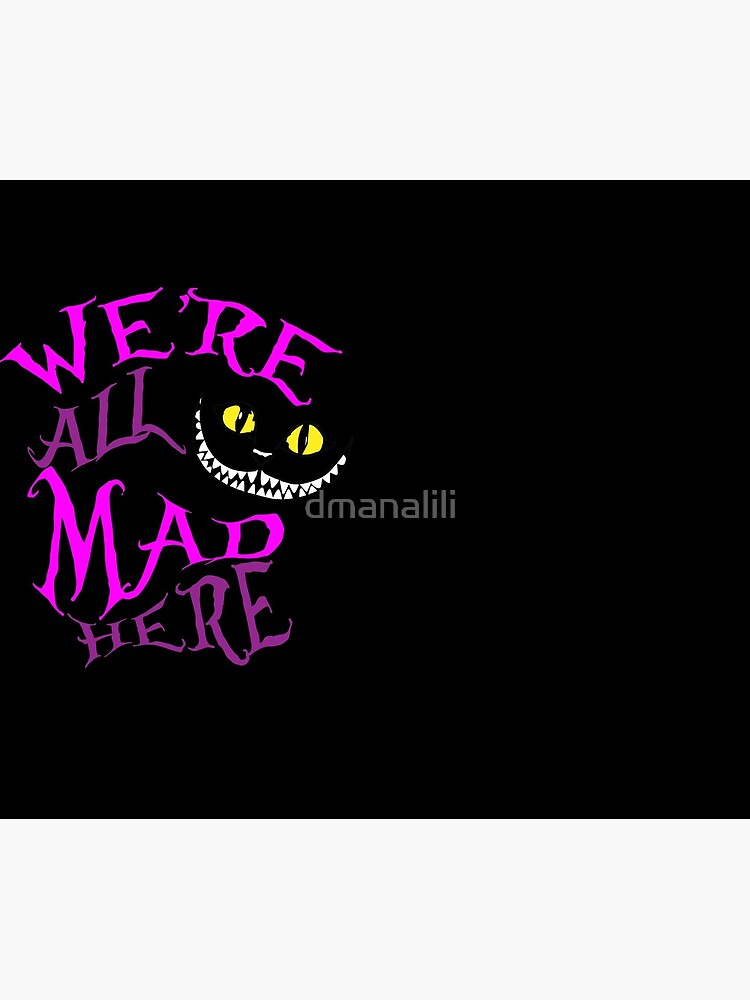 We're All Mad Here Cheshire Cat by dmanalili
