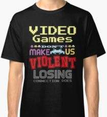 Video Games don't make us Violent Classic T-Shirt