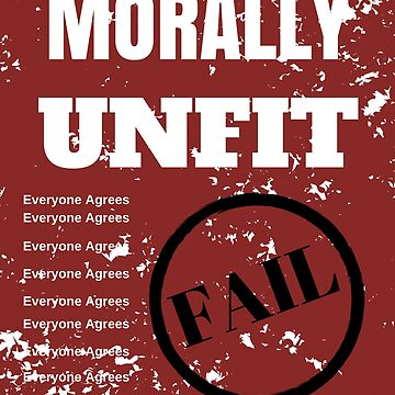 Morally Unfit Everyone Agrees by RainyAZ